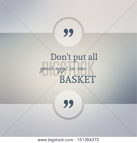 Abstract Blurred Background. Inspirational quote. wise saying in square. for web, mobile app. Do not put all your eggs in one basket