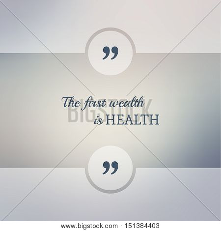 Abstract Blurred Background. Inspirational quote. wise saying in square. for web, mobile app. The first wealth is health