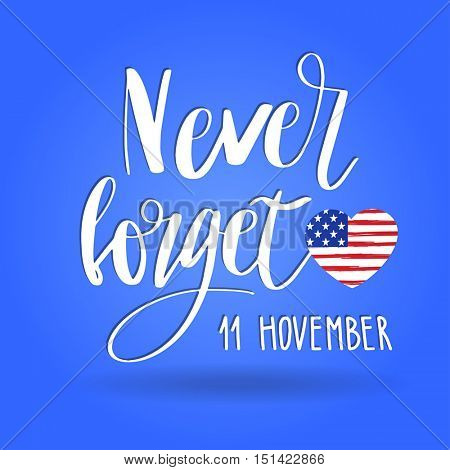 Never forget lettering hand written phrase with USA flag in the shape of heart. Veterans day typographic. 11 november.  Vector illustration. Design for postcard, flyer, poster, banner or t-shirt.