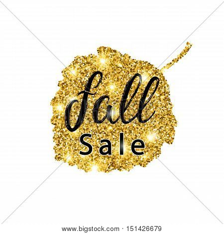 Fall Sale brush lettering. Gold glitter banner design with sparkles on white background. Seasonal discount autumn poster with the decor of golden glittering aspen leaf. Vector illustration.