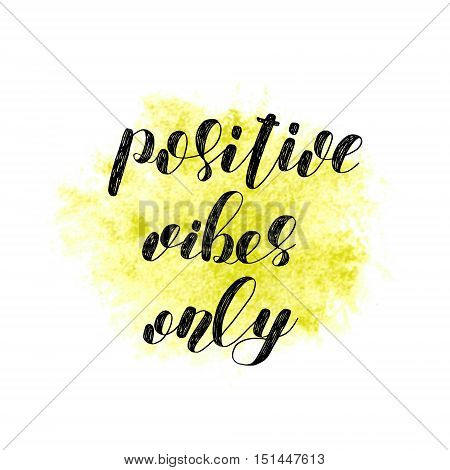 Positive vibes only. Brush hand lettering. Inspiring quote. Motivating modern calligraphy. Can be used for photo overlays, posters, holiday clothes, cards and more.