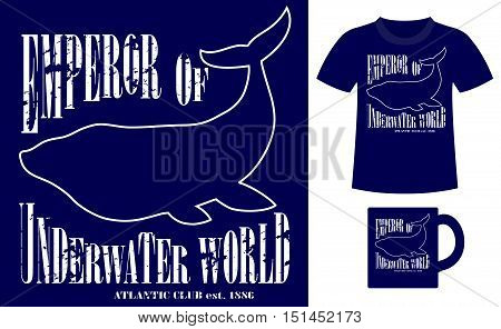 Pattern design concept for printing on T-shirts and souvenirs: title Emperor of underwater world. Atlantic club 1886 and silhouette whale. Vintage style hand drawn. Vector illustration