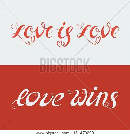 Hand drawn lettering - Love is Love and Love Wins. LGBT community design.  Vector lettering for t-shirts, wedding invitations, posters.