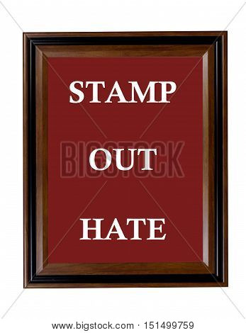 A sign stating that everyone should try to stamp out hate.