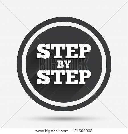 Step by step sign icon. Instructions symbol. Circle flat button with shadow and border. Vector