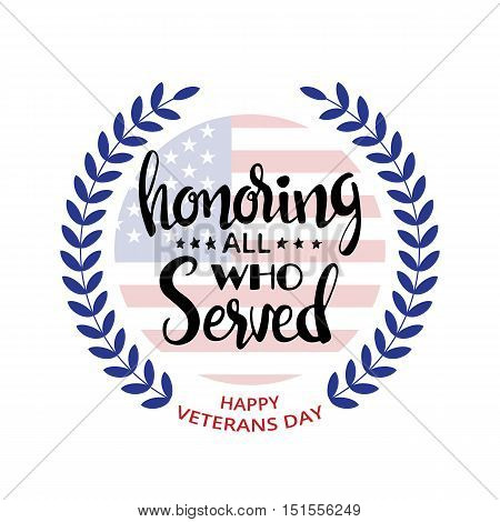 Honoring all who served handwritten lettering. Veterans Day. Modern vector hand drawn calligraphy with wreath and American Flag over white background for your design