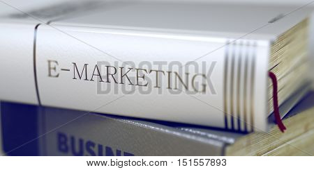 Book Title of E-marketing. Book Title on the Spine - E-marketing. E-marketing. Book Title on the Spine. Blurred Image. Selective focus. 3D Illustration.