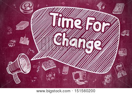 Business Concept. Loudspeaker with Phrase Time For Change. Doodle Illustration on Red Chalkboard. Time For Change on Speech Bubble. Cartoon Illustration of Shouting Horn Speaker. Advertising Concept.