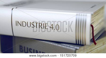 Industrie 4.0 - Leather-bound Book in the Stack. Closeup. Stack of Books with Title - Industrie 40. Closeup View. Industrie 4.0 Concept on Book Title. Toned Image. 3D.