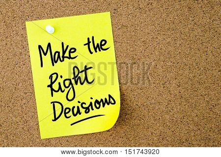 Make The Right Decisions Text Written On Yellow Paper Note