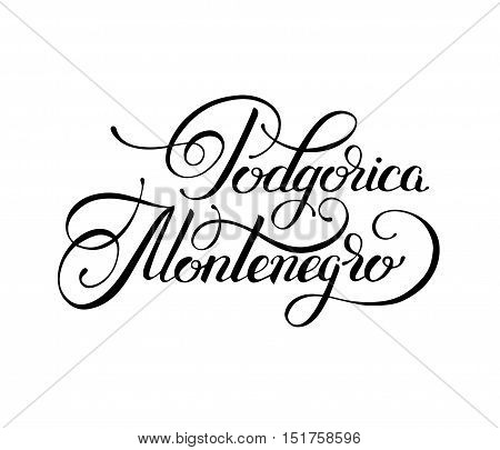 black ink hand lettering inscription Podgorica Montenegro - the capital city of europe country isolated on white background to travel card, handmade modern calligraphy vector illustration