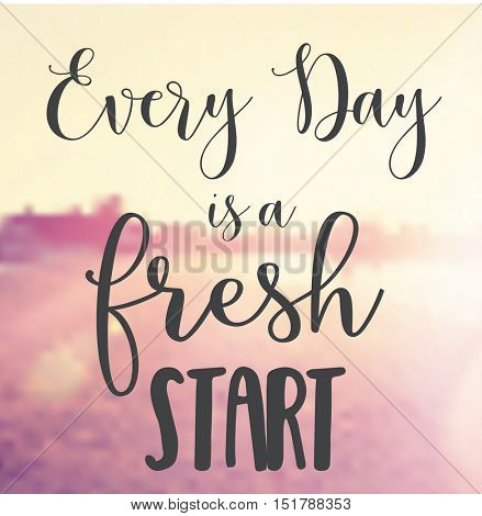 Quote - Every Day is a fresh start