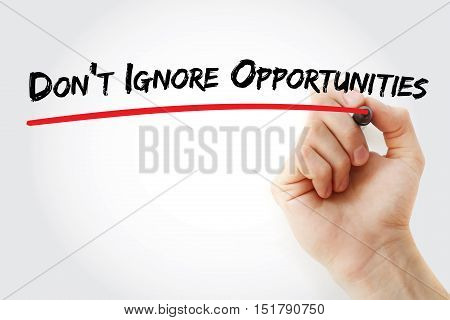 Hand Writing Don't Ignore Opportunities
