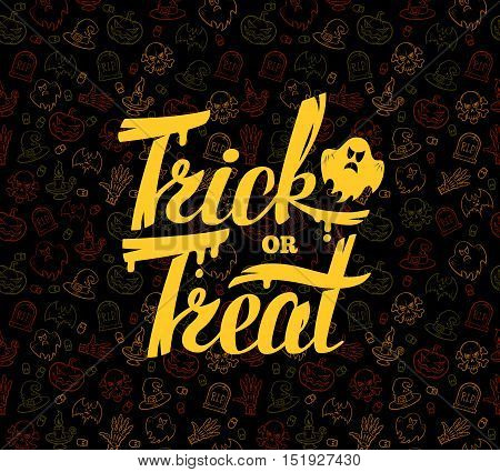 Trick or treat. Hand drawn Halloween lettering. Bright design on texture background. Vector illustration.