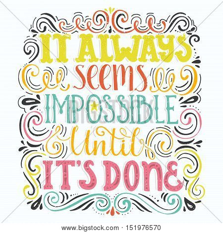 Inspirational quote It Always Seems Impossible Until It s Done. Handdrawn lettering. Unique typography for poster or apparel design with swirls. Vector art.