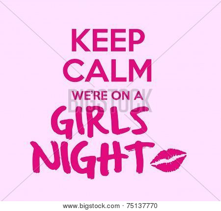 Keep Calm We're On A Girls Night