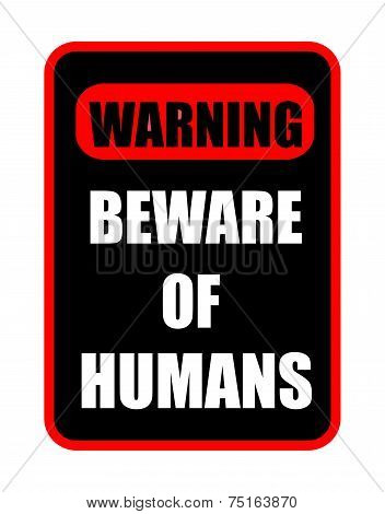 Beware Of Humans Sign