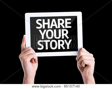Tablet pc with text Share Your Story isolated on black background
