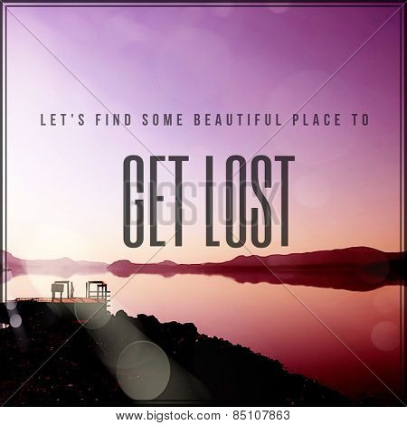 Quote - Lets find some beautiful place to get lost