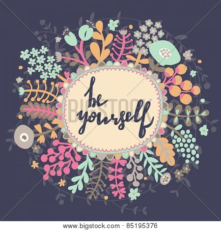 Be yourself. Inspirational and motivational background. Bright floral card with cute cartoon leafs in vector