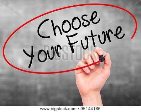 Man Hand writing Choose your Future with black marker on visual screen.
