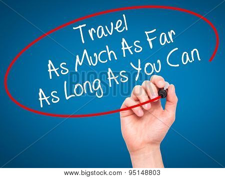 Man Hand writing Travel As Much As Far As Long As You Can with black marker on visual screen.