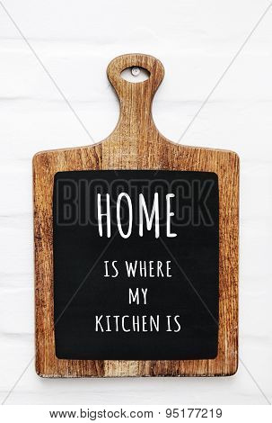 Quote Home Is Where My Kitchen Is On The Cutting Board. Rustic Style Kitchen
