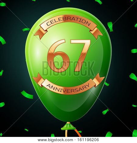Green balloon with golden inscription sixty seven years anniversary celebration and golden ribbons, confetti on black background. Vector illustration