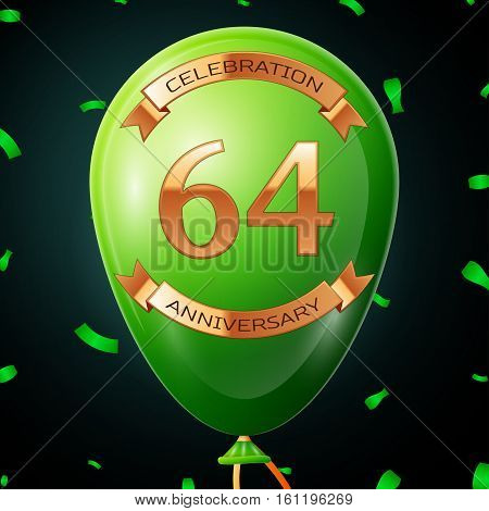 Green balloon with golden inscription sixty four years anniversary celebration and golden ribbons, confetti on black background. Vector illustration