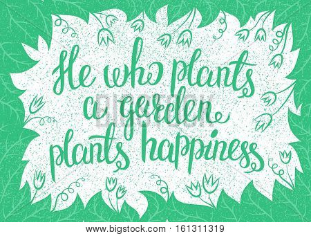 Lettering He who plants a garden plants happiness. Vector illustration with leaves frame and handlettering. Gardening typography poster.