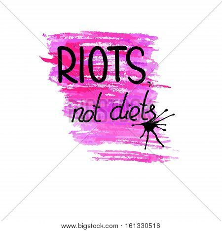 Handwritten text Riots not diets. Feminism quote. Feminist saying. Brush lettering. Black and pink stains. Vector design.