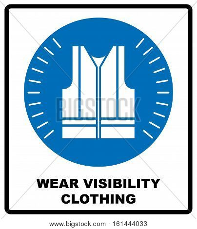 Wear high visibility clothing. Safety visible clothing must be worn, mandatory sign, vector illustration. Reflection vest silhouette. Information mandatory symbol in blue circle isolated on white.
