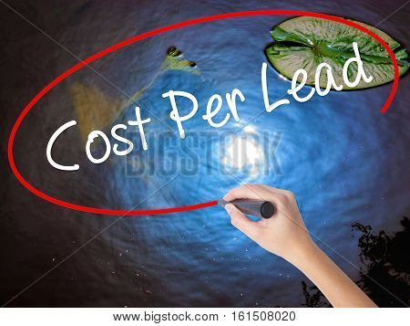 Woman Hand Writing Cost Per Lead With Marker Over Transparent Board