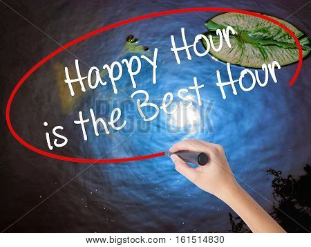 Woman Hand Writing Happy Hour Is The Best Hour  With Marker Over Transparent Board