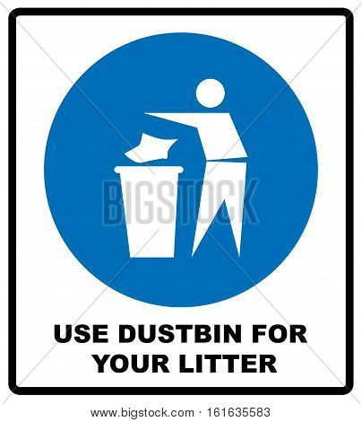 Use dustbin for your litter sign. Information mandatory symbol in blue circle isolated on white. Vector illustration