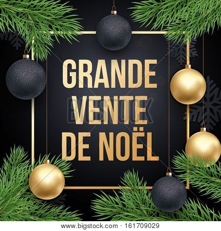 French Christmas Sale text Grande Vente de Noel poster. Gold glitter Christmas tree pine fir branches, balls ornaments and golden frame background. Shop banner, placard lettering holiday discount