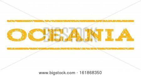 Oceania watermark stamp. Text caption between horizontal parallel lines with grunge design style. Rubber seal stamp with scratched texture. Vector yellow color ink imprint on a white background.