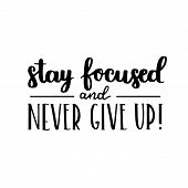 Motivational Quote - Stay Focused And Never Give Up. Hand Written Brush Lettering On White Isolated poster
