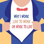 Handwriting Text Writing Why I Work Live To Work Or Work To Live. Concept Meaning Identifying The Pr poster