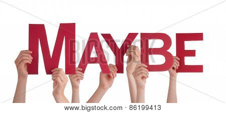 Many People Hands Holding Red Straight Word Maybe