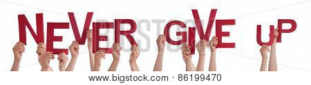 People Hands Holding Red Word Never Give Up