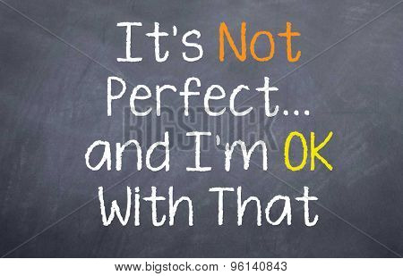 It's Not Perfect....and I'm OK