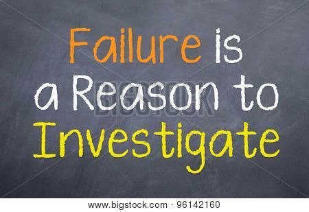 Failure is a Reason to Investigate