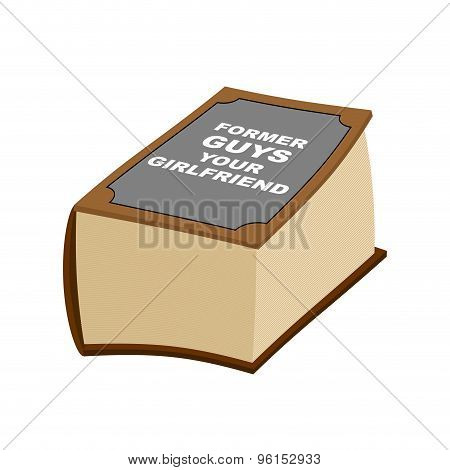 Book Reference: Former Guys Your Girlfriends. Humorous Illustration Vector. Very Thick And Big Book.