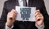 A Satisfied Customer Is The Best Business Strategy of All poster