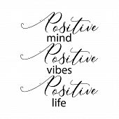 Positive Mind, Positive Vibes, Positive Life. Inspirational Quote. Typography For T Shirt. poster