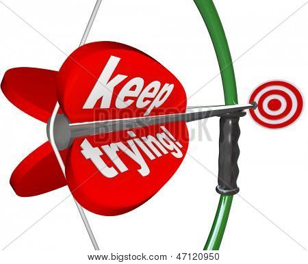 The words Keep Trying on a bow and arrow aiming at a target to illustrate determination, perseverence, dedication, willpower and resolve in achieving a goal or winning a competition