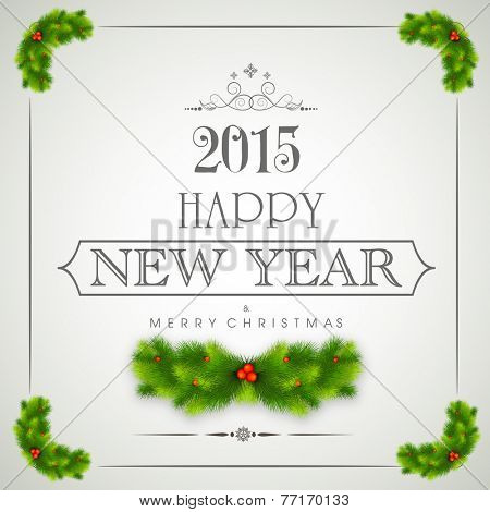 Happy New Year 2015 and Merry Christmas celebration poster, banner or flyer with stylish text, fir tree and mistletoe.