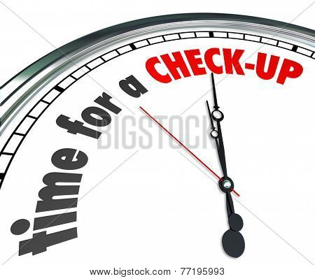 Time for a Check-Up words on a clock face as a reminder to get a physical, examination or evaluation as a preventative precaution and good health care