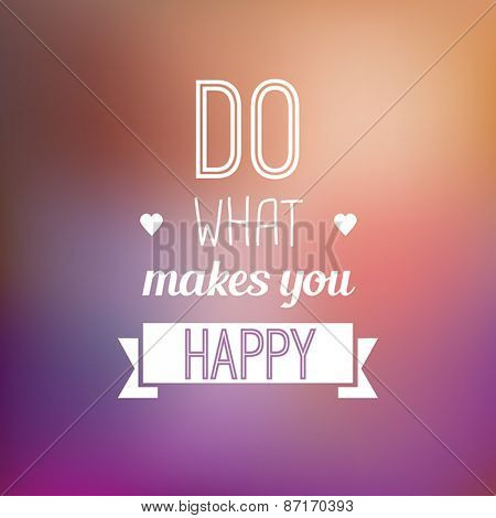 Do what makes you happy - motivational typo quote on a blurred background.